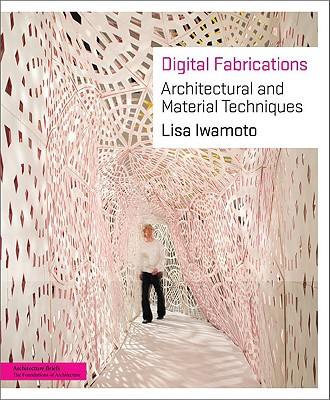 Digital Fabrications By Iwamoto, Lisa